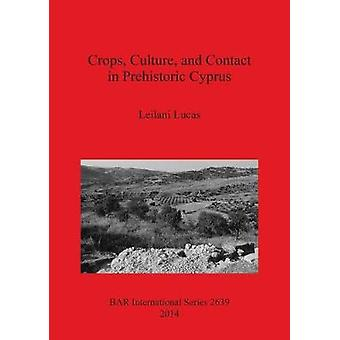 Crops Culture and Contact in Prehistoric Cyprus by Lucas & Leilani