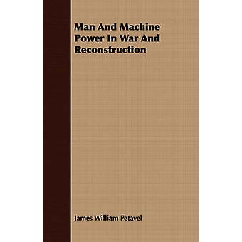 Man And Machine Power In War And Reconstruction by Petavel & James William