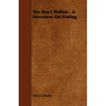The Boys Walton  A Discourse on Fishing by Burke & Ulick J.