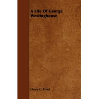 A Life of George Westinghouse by Prout & Henry G.