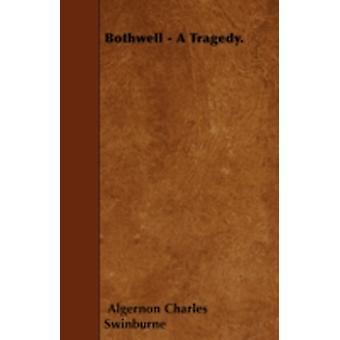 Bothwell  A Tragedy. by Swinburne & Algernon Charles