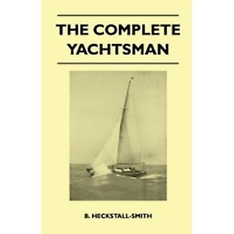 The Complete Yachtsman by HeckstallSmith & B.