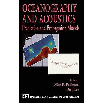 Oceanography and Acoustics Prediction and Propagation Models von Robinson & Allan R.