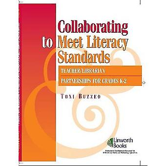 Collaborating to Meet Standards TeacherLibrarian Partnerships for K2 by Buzzeo & Toni