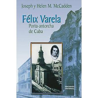 Felix Varela PortaAntorcha de Cuba by McCadden & Helen M.