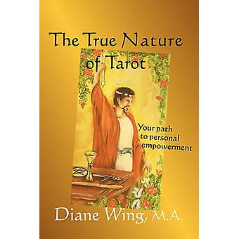 The True Nature of Tarot Your Path to Personal Empowerment by Wing & Diane