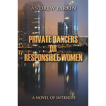 Private Dancers or Responsible Women A Novel of Intrigue by Parkin & Andrew