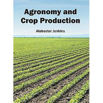 Agronomy and Crop Production by Jenkins & Alabaster