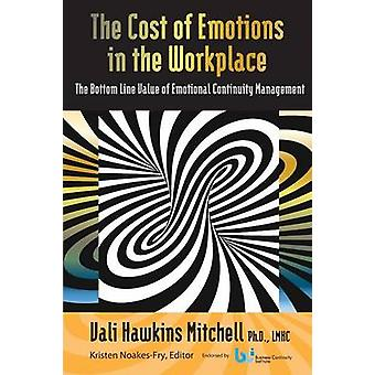 The Cost of Emotions in the Workplace The Bottom Line Value of Emotional Continuity Management by Mitchell & Vali Hawkins