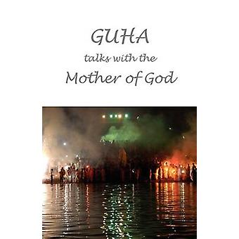 Guha talks with the Mother of God Conversations with Luna Tarlo and others by Thayer & Julie