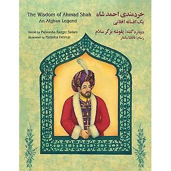 The Wisdom of Ahmad Shah An Afghan Legend EnglishDari Edition by Bazger Salam & Palwasha