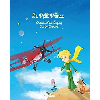 Le Petit Prince by De SaintExupry & Antoine