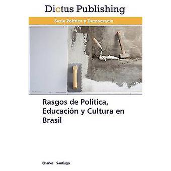 Rasgos de Politica Educacion y Cultura En Brasil by Santiago Charles