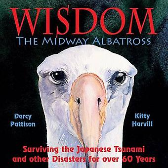 Wisdom the Midway Albatross Surviving the Japanese Tsunami and Other Disasters for Over 60 Years by Pattison & Darcy