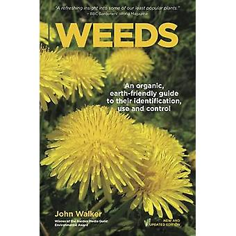 Weeds An Organic Earthfriendly Guide to Their Identification Use and Control by Walker & John