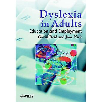 Dyslexia in Adults - Education and Employment by Gavin Reid - Jane Kir