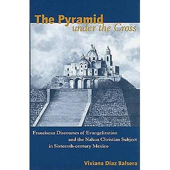 The Pyramid Under the Cross - Franciscan Discourses of Evangelization