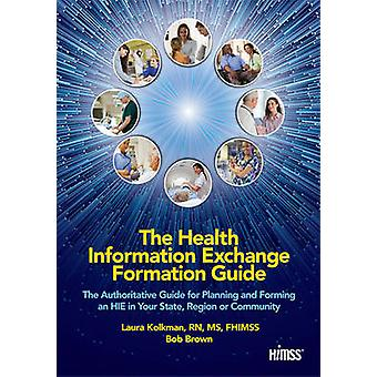 The Health Information Exchange Formation Guide - The Authoritative Gu