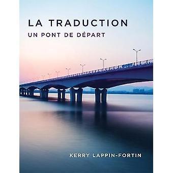 La Traduction - Un Pont de D'part by Kerry Lappin-Fortin - 97815513098