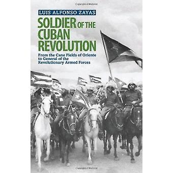 Soldier of the Cuban Revolution - From the Cane Fields to General of t