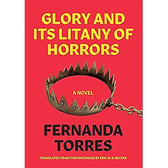 Glory And Its Litany Of Horrors by Fernanda Torres - 9781632061126 Bo