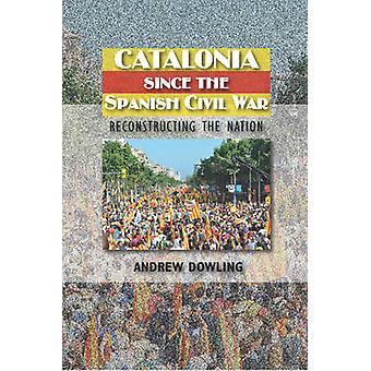 Catalonia Since the Spanish Civil War - Reconstructing the Nation by A