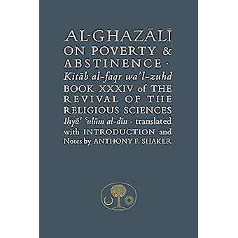 Al-Ghazali on Poverty and Abstinence - Book XXXIV of the Revival of th