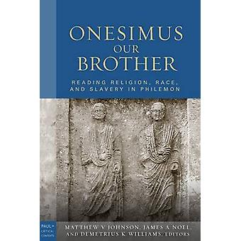 Onesimus Our Brother - Reading Religion - Race and Culture in Philemon