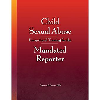 Child Sexual Abuse - Entry-Level Training for the Mandated Reporter by