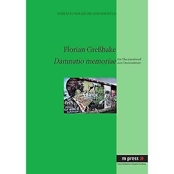 Damnatio Memoriae - Ein Theorieentwurf Zum Denkmalsturz by Florian Gre