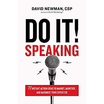 Do It! Speaking - 77 Instant-Action Ideas to Market - Monetize - and M