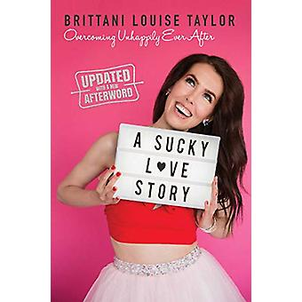 A Sucky Love Story - Overcoming Unhappily Ever After by Brittani Louis