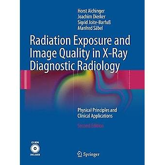 Radiation Exposure and Image Quality in XRay Diagnostic Radiology by Horst AichingerJoachim DierkerSigrid JoiteBarfussManfred Sabel