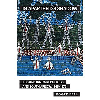 In Apartheid's Shadow - White Australia' and South Africa by Roger Bel