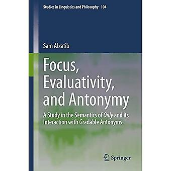 Focus, Evaluativivity, and Antonymy: A Study in the Semantics of Only and its Interaction with Gradable Antonyms (Studies in Linguistics and Philosophy)