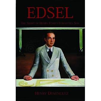 Edsel - The Story of Henry Ford's Forgotten Son by Henry Dominguez - 9