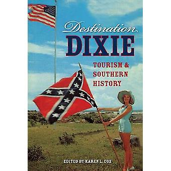Destination Dixie - Turism och sydlig historia av Karen L. Cox - 978