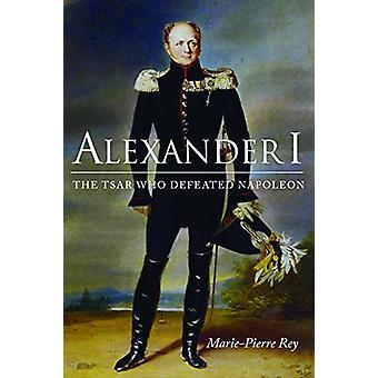Aleksanteri I - Tsaari joka voitti Napoleon Marie-Pierre Rey - 978