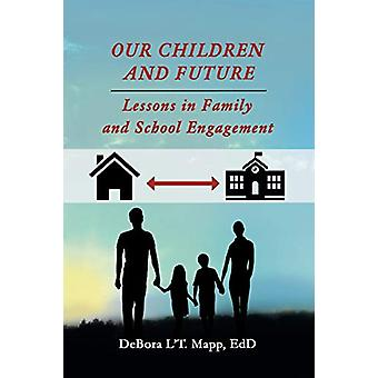 Our Children and Future - Lessons in Family and School Engagement by D