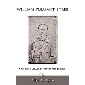 William Pleasant Tyree - A Patriot's Legacy of Honor and Service by Al