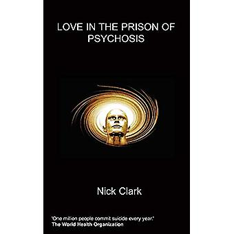 Love in the Prison of Psychosis by Nick Clark - 9781847474346 Book