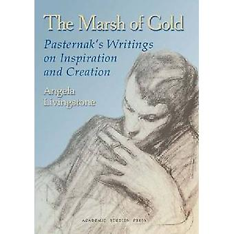 The Marsh of Gold - Pasternak's Writings on Inspiration and Creation b
