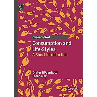 Consumption and Life-Styles - A Short Introduction by Dieter Bogenhold