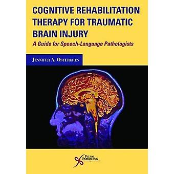 Cognitive Rehabilitation Therapy for Traumatic Brain Injury A Guide for SpeechLanguage Pathologists