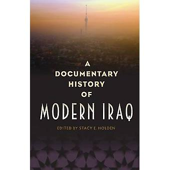 A Documentary History of Modern Iraq by Stacy E. Holden - 97808130401