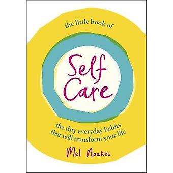 The Little Book of SelfCare The Tiny Everyday Habits That Will Transform Your Life