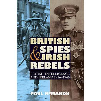 British Spies and Irish Rebels British Intelligence and Ireland 19161945 by McMahon & Paul