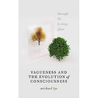 Vagueness and the Evolution of Consciousness by Michael The University of Texas at Austin Tye