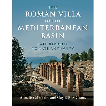 The Roman Villa in the Mediterranean Basin by Edited by Annalisa Marzano & Edited by Guy P R Metraux
