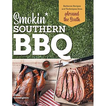 Smokin Southern BBQ  Barbecue Recipes and Techniques from Around the South by Glenn Connaughton